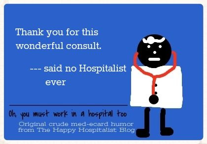 Thank you for this wonderful consult said no Hospitalist ever ecard humor photo.