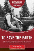 Title: To Save the Earth: The American Environmental Movement, Author: Jules Archer
