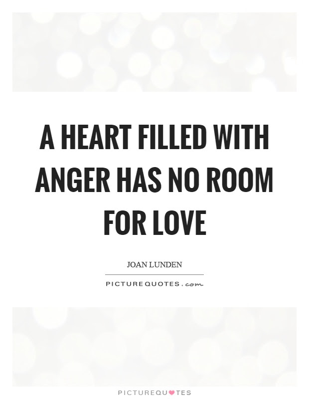 A Heart Filled With Anger Has No Room For Love Picture Quotes
