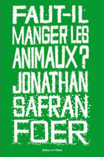 Faut-il manger les animaux? (Jonathan Safran Foer)