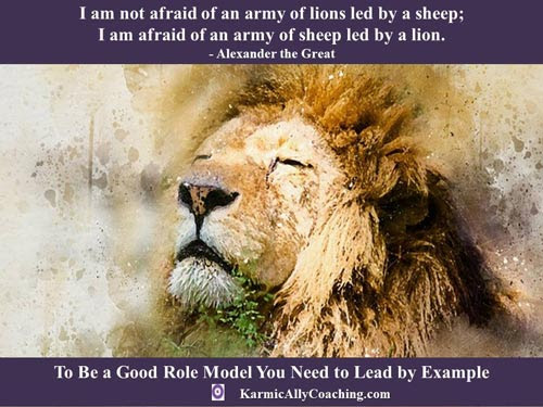 To Be A Good Role Model You Need To Lead By Example The Karmic