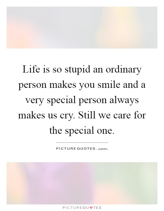 Life Is So Stupid An Ordinary Person Makes You Smile And A Very