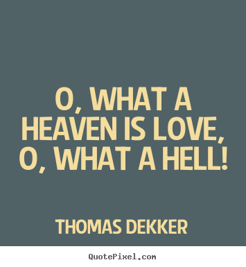 Love Quote O What A Heaven Is Love O What A Hell
