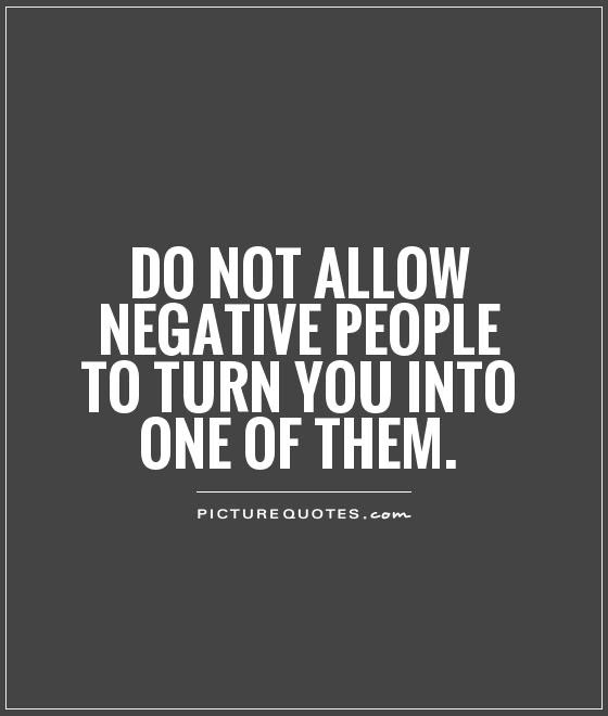 Negative People Quotes Sayings Negative People Picture Quotes