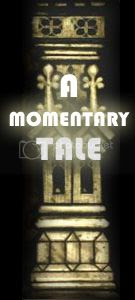 A Momentary Tale