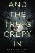 Title: And the Trees Crept In, Author: Dawn Kurtagich