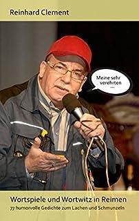 Wortspiele und Wortwitz in Reimen: 77 humorvolle Gedichte zum Lachen und Schmunzeln