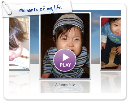 Click to play this Smilebox slideshow: Moments of my life
