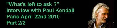 2ème  Partie de l' interview avec  Paul Kendall