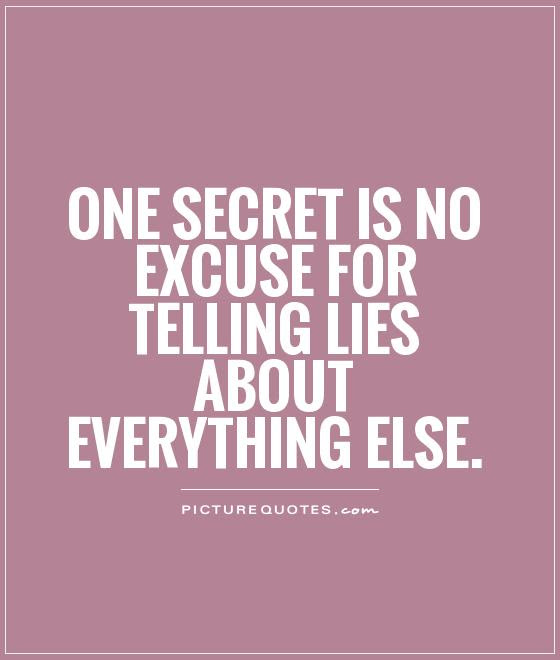 One Secret Is No Excuse For Telling Lies About Everything Else