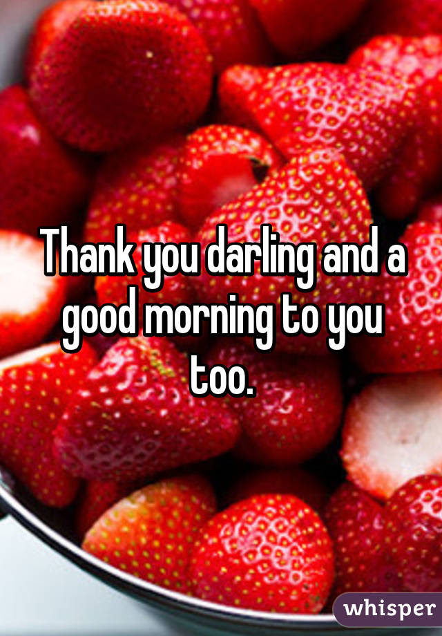 Thank You Darling And A Good Morning To You Too