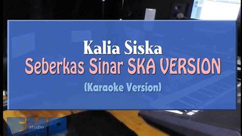 kalia siska seberkas sinar reggae ska version karaoke