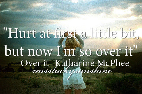 Hurt At First A Little Bit But Now Im So Over It Katharine