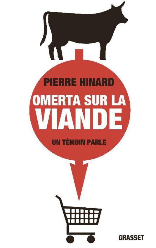 Omerta sur la viande, un témoin parle, de Pierre Hinard, Grasset, 234 pages, 17 euros.