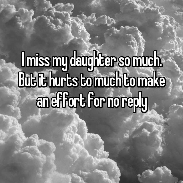 I Miss My Daughter So Much But It Hurts To Much To Make An Effort