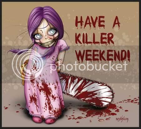 http://i105.photobucket.com/albums/m231/funis4fun/Nice%20Weekend%20Stuff/killer_weekend.jpg