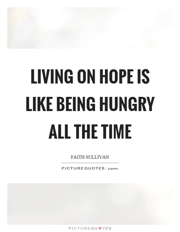 Living On Hope Is Like Being Hungry All The Time Picture Quotes
