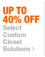 Up To 40% Off Select Custom Closet Solutions