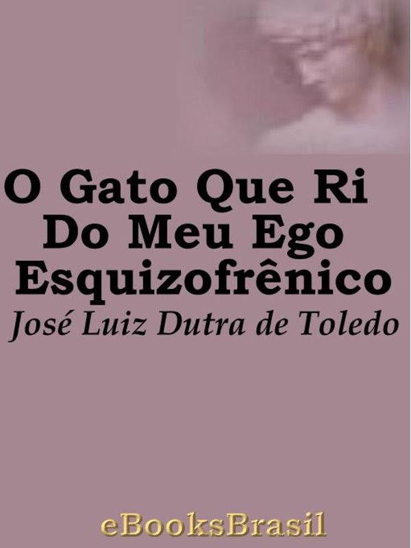 O Gato Que Ri Do Meu Ego Esquizofrênico José Luiz Dutra De Toledo