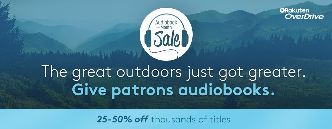 The great outdoors just got greater. Give patrons audiobooks. 25-50% off thousands of titles.