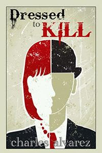 Dressed To Kill by Charles Alvarez