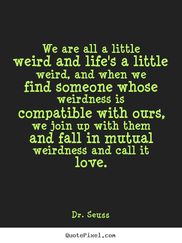 Design Custom Picture Quote About Love We Are All A Little Weird