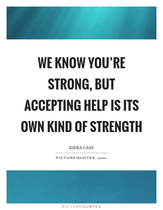We Know Youre Strong But Accepting Help Is Its Own Kind Of