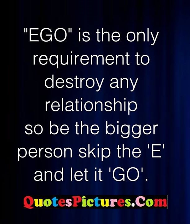 Awesome Relationship Ego Quote About Requirement Quotespicturescom