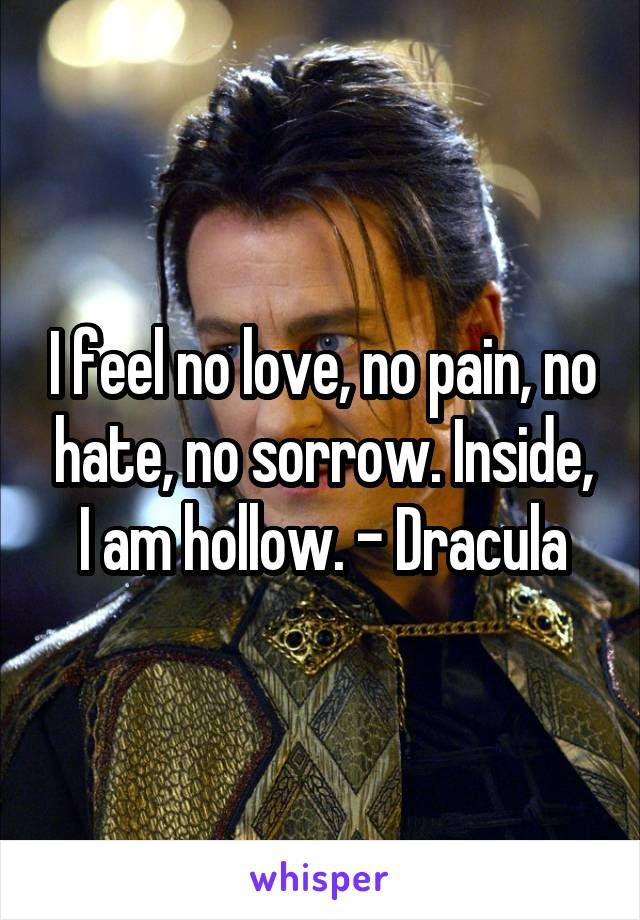 I Feel No Love No Pain No Hate No Sorrow Inside I Am Hollow