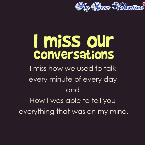 I Miss Our Conversations I Miss How We Used To Talk Every Minute Of