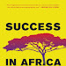 Download Free: Success in Africa: CEO Insights from a Continent on the Rise by Jonathan Berman PDF