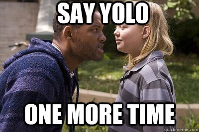 Say Yolo One More Time Picture Quotes