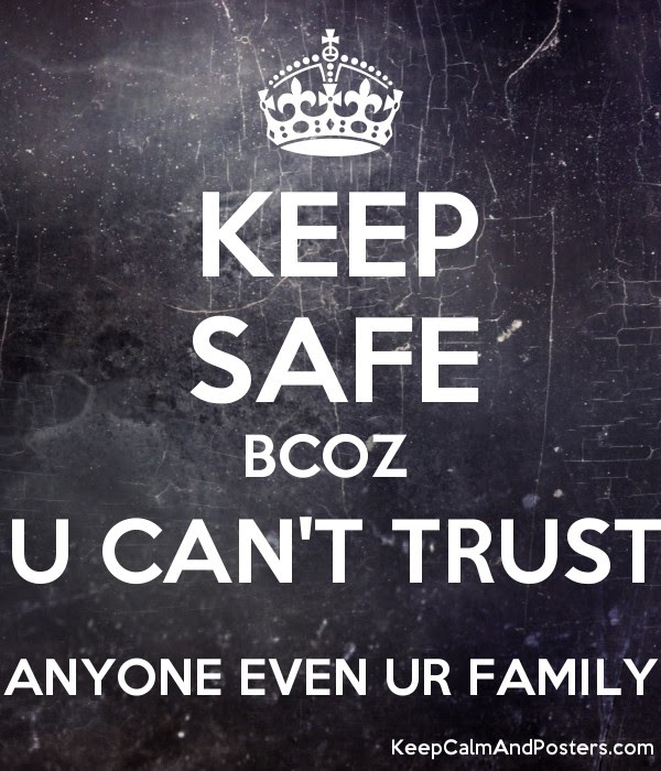 Keep Safe Bcoz U Cant Trust Anyone Even Ur Family Keep Calm And