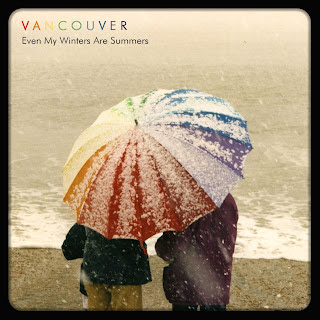 Vancouver - 'Even My Winters Are Summers