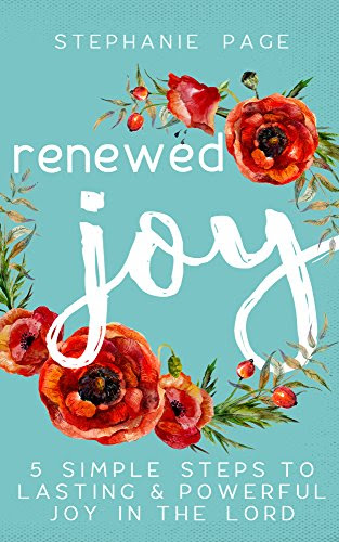 Renewed Joy: 5 Simple Steps to Lasting and Powerful Joy in the Lord