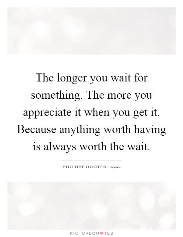 Worth The Wait Quotes Sayings Worth The Wait Picture Quotes