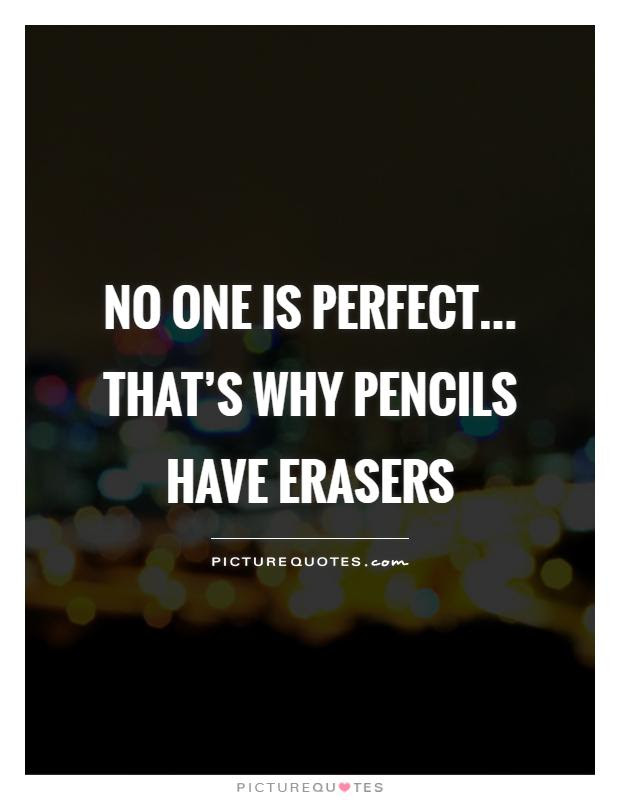No One Is Perfect Thats Why Pencils Have Erasers Picture Quotes