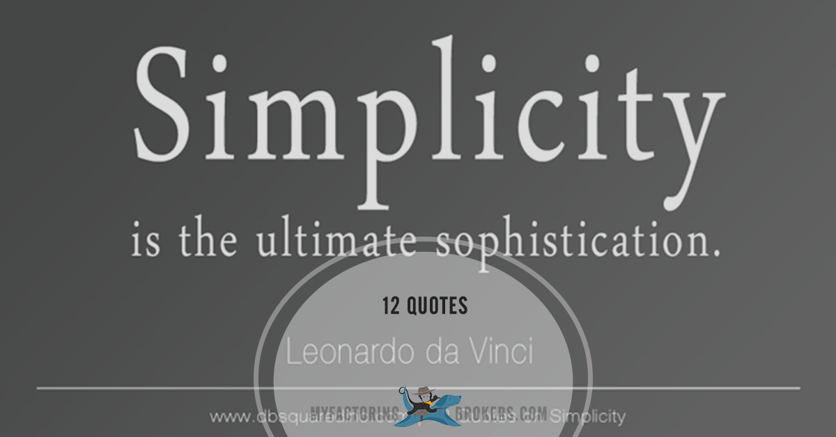 Less Is More 12 Quotes About Simplicity My Factoring Brokers