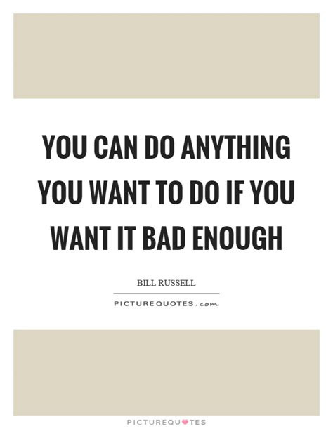 If You Want It Bad Enough Quotes