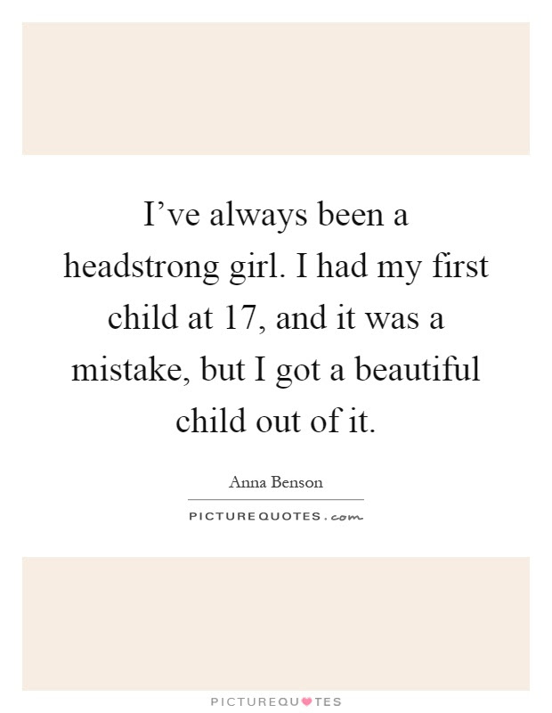 Ive Always Been A Headstrong Girl I Had My First Child At 17