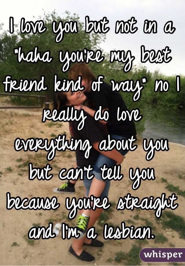 I Love You But Not In A Haha Youre My Best Friend Kind Of Way No