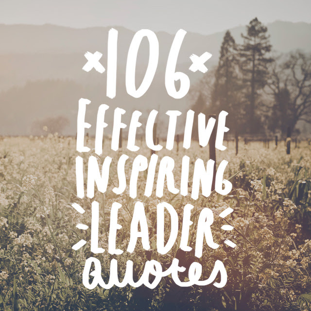 106 Quotes On How To Be An Effective And Inspiring Leader