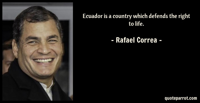 Ecuador Is A Country Which Defends The Right To Life By Rafael