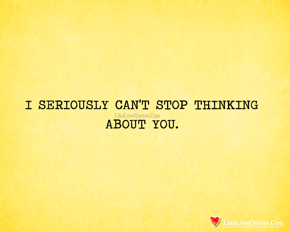 I Seriously Cant Stop Thinking About You Likelovequotescom
