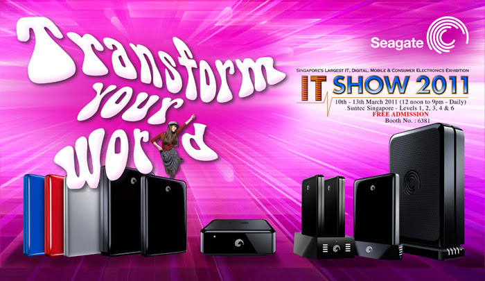 Transform your world! - IT Show 2011 - 10th - 13th March 2011 (12 noon to 9om - Daily) Suntec Singapore - Levels 1,2,3,4 & 6. FREE ADMISSION