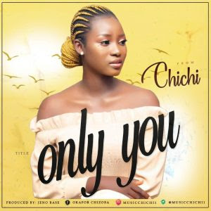Download Music mp3:- Chichi – Only You