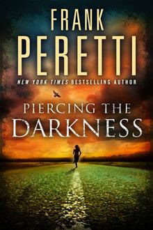 Piercing the Darkness By: Frank Peretti