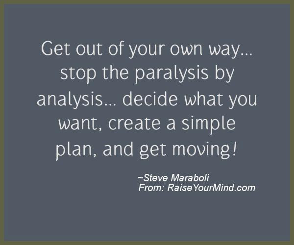 Get Out Of Your Own Way Stop The Paralysis By Analysis Decide What