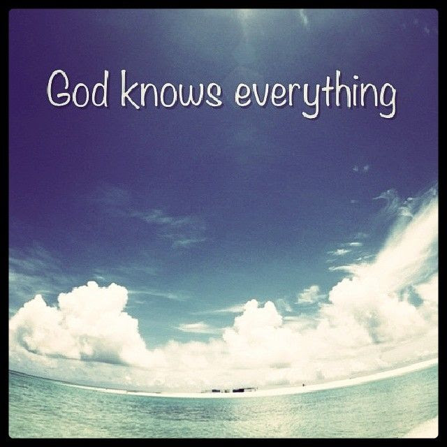 God Knows Everything Pictures Photos And Images For Facebook