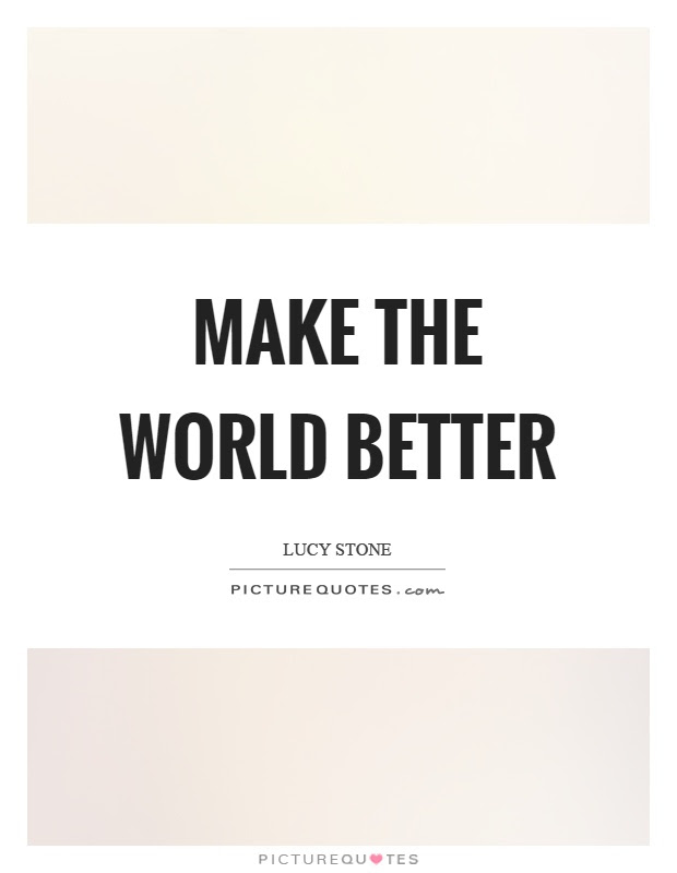 Make The World Better Picture Quotes